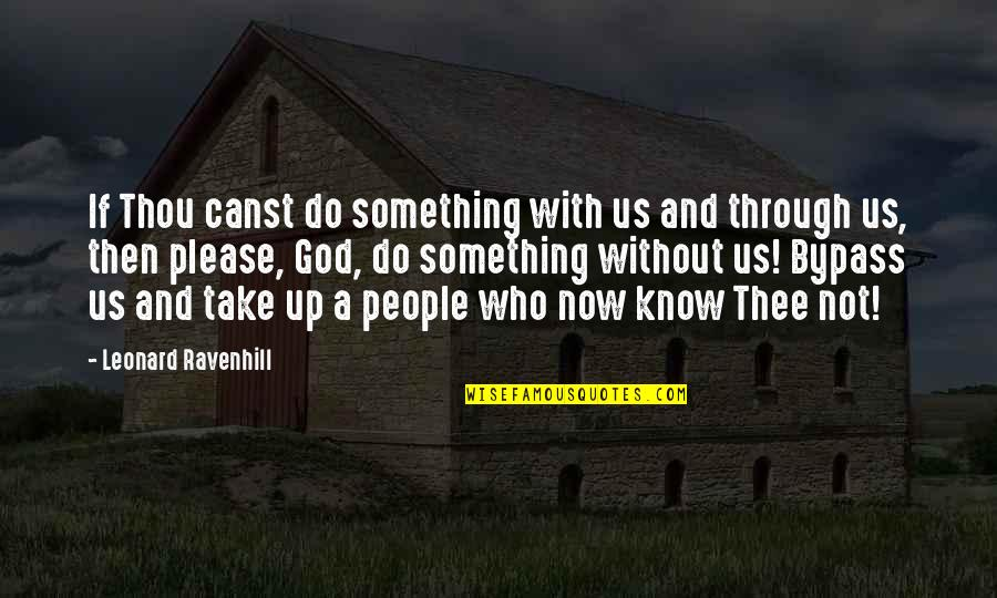 Holy Something Quotes By Leonard Ravenhill: If Thou canst do something with us and