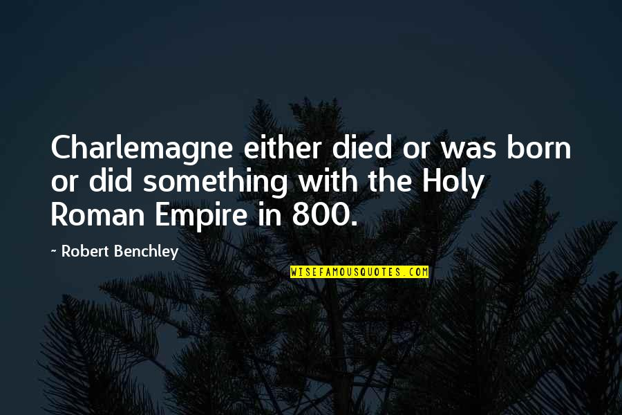 Holy Something Quotes By Robert Benchley: Charlemagne either died or was born or did