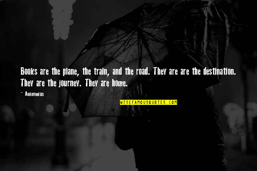Home And Quotes By Anonymous: Books are the plane, the train, and the