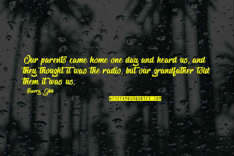 Home And Quotes By Barry Gibb: Our parents came home one day and heard