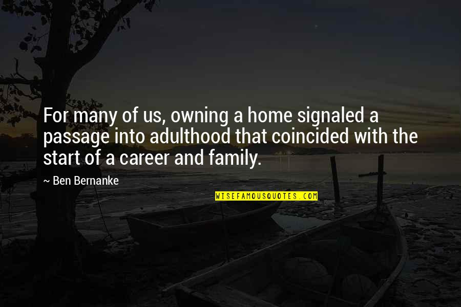 Home And Quotes By Ben Bernanke: For many of us, owning a home signaled
