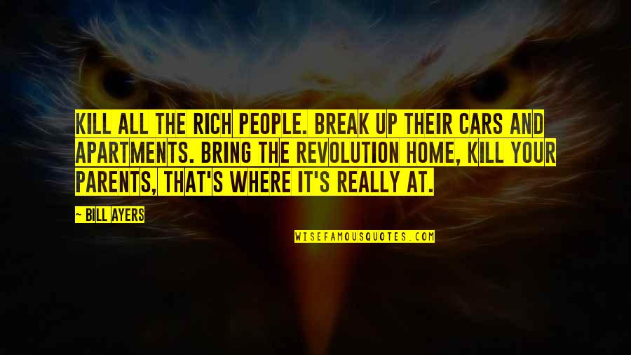 Home And Quotes By Bill Ayers: Kill all the rich people. Break up their