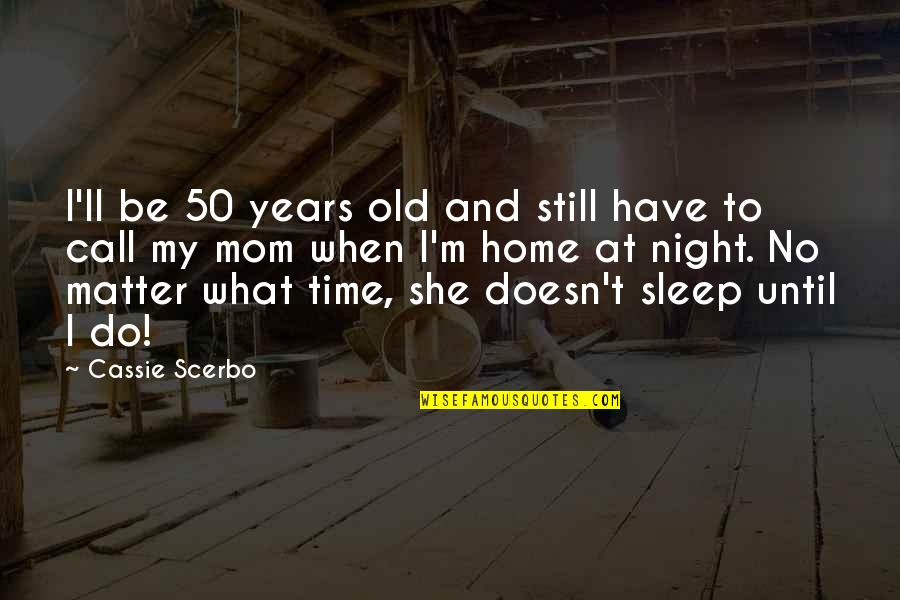 Home And Quotes By Cassie Scerbo: I'll be 50 years old and still have