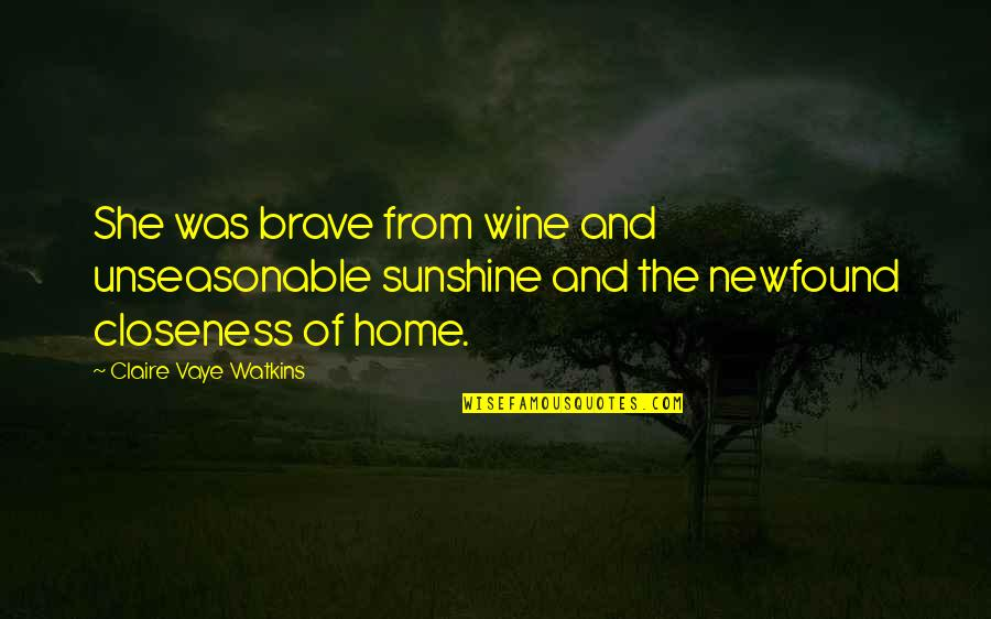 Home And Quotes By Claire Vaye Watkins: She was brave from wine and unseasonable sunshine