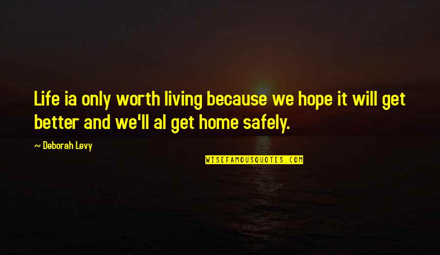 Home And Quotes By Deborah Levy: Life ia only worth living because we hope