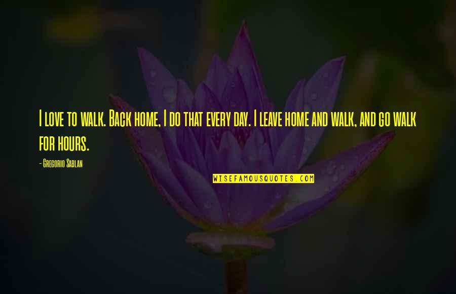 Home And Quotes By Gregorio Sablan: I love to walk. Back home, I do