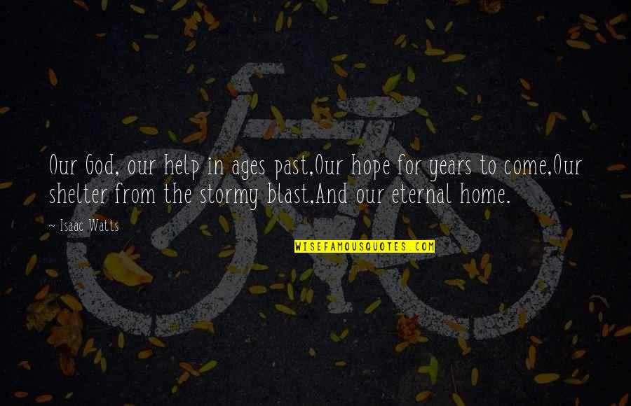 Home And Quotes By Isaac Watts: Our God, our help in ages past,Our hope