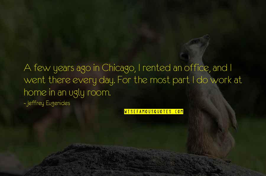 Home And Quotes By Jeffrey Eugenides: A few years ago in Chicago, I rented