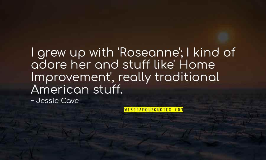 Home And Quotes By Jessie Cave: I grew up with 'Roseanne'; I kind of