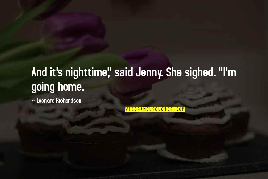 """Home And Quotes By Leonard Richardson: And it's nighttime,"""" said Jenny. She sighed. """"I'm"""