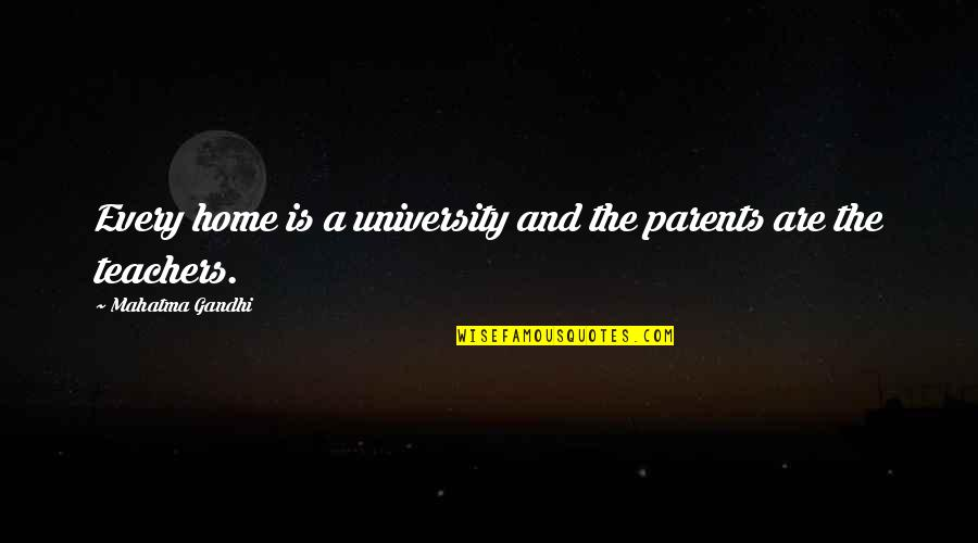 Home And Quotes By Mahatma Gandhi: Every home is a university and the parents