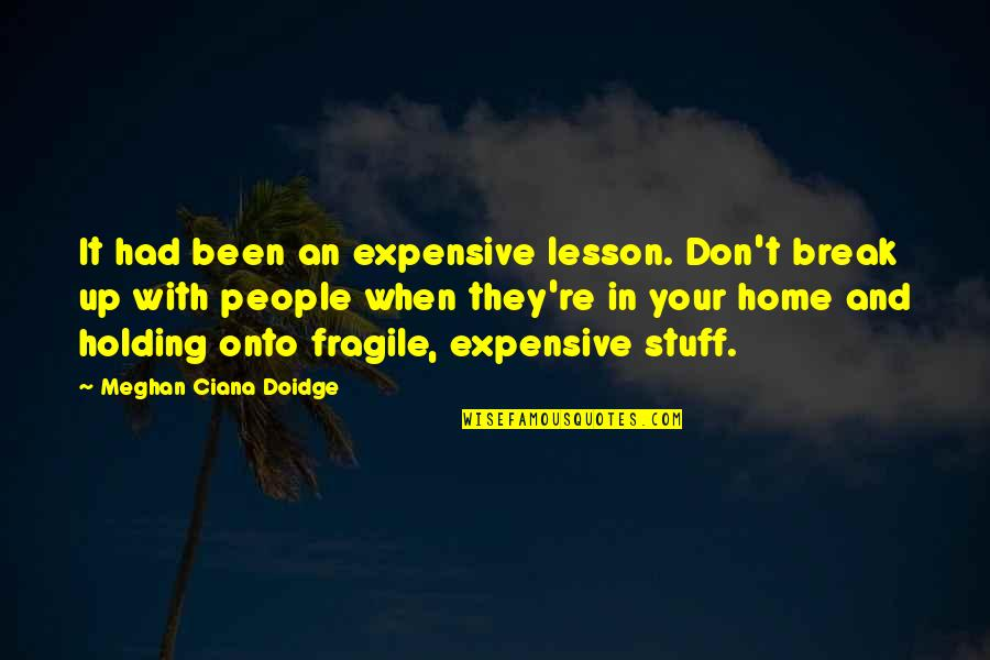 Home And Quotes By Meghan Ciana Doidge: It had been an expensive lesson. Don't break