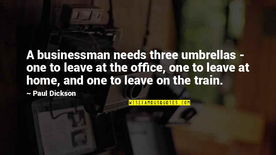 Home And Quotes By Paul Dickson: A businessman needs three umbrellas - one to