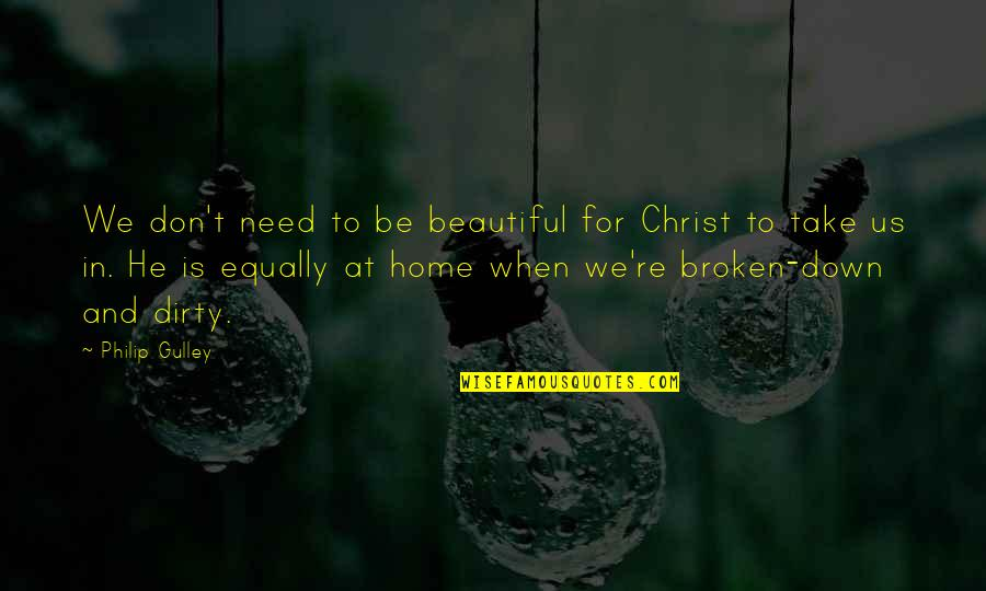Home And Quotes By Philip Gulley: We don't need to be beautiful for Christ