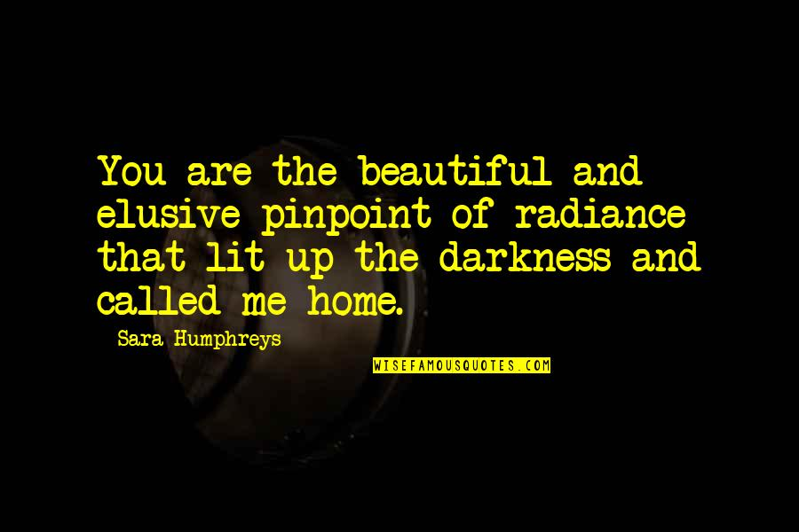 Home And Quotes By Sara Humphreys: You are the beautiful and elusive pinpoint of