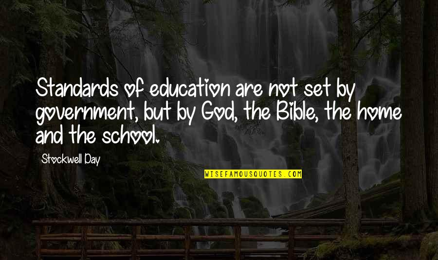 Home And Quotes By Stockwell Day: Standards of education are not set by government,