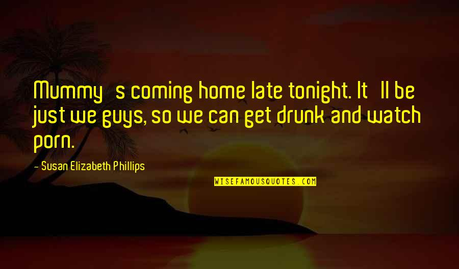 Home And Quotes By Susan Elizabeth Phillips: Mummy's coming home late tonight. It'll be just