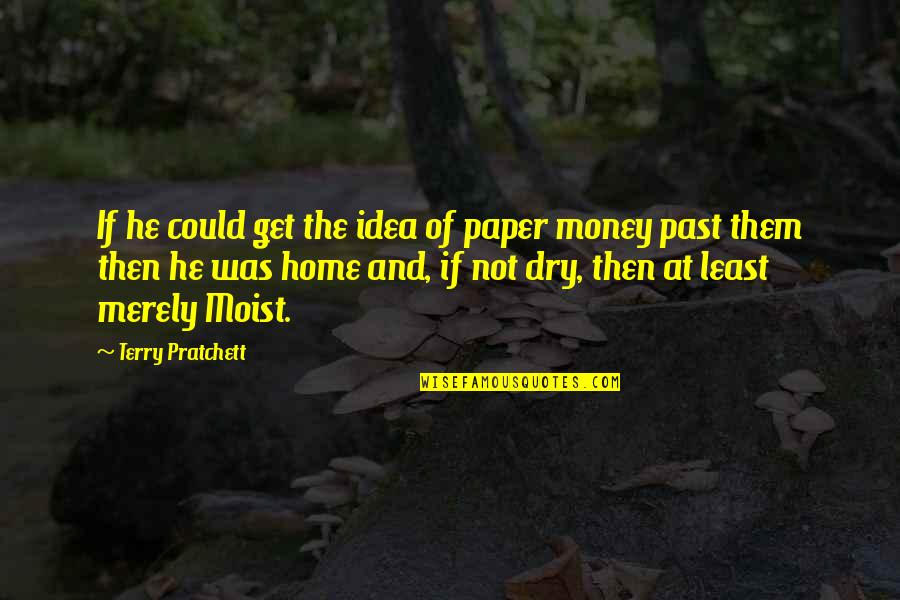 Home And Quotes By Terry Pratchett: If he could get the idea of paper