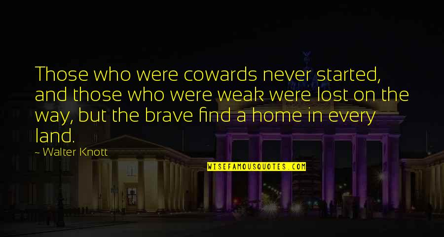 Home And Quotes By Walter Knott: Those who were cowards never started, and those