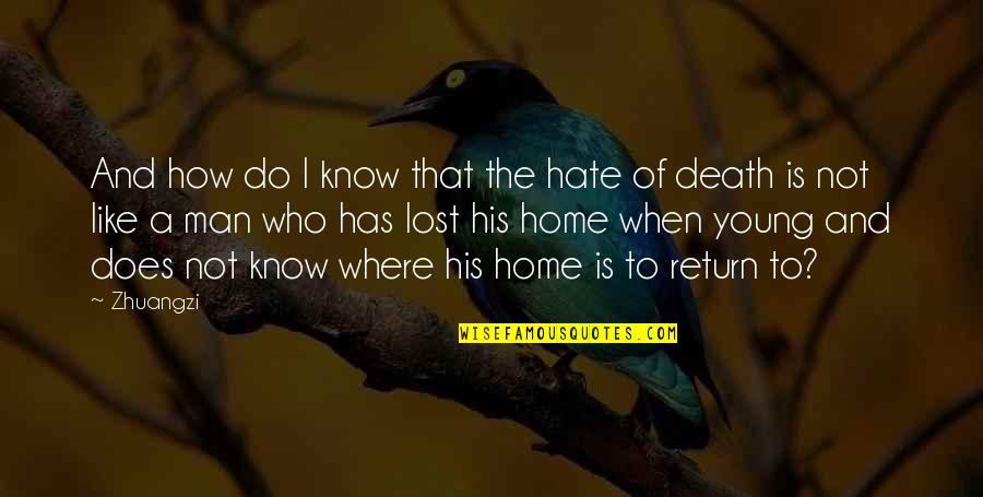 Home And Quotes By Zhuangzi: And how do I know that the hate