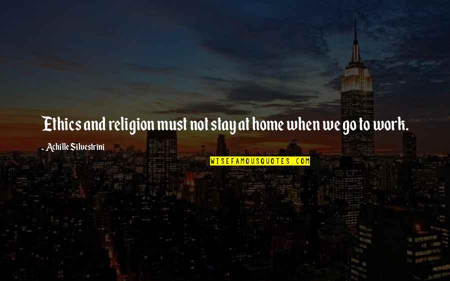 Home And Work Quotes By Achille Silvestrini: Ethics and religion must not stay at home