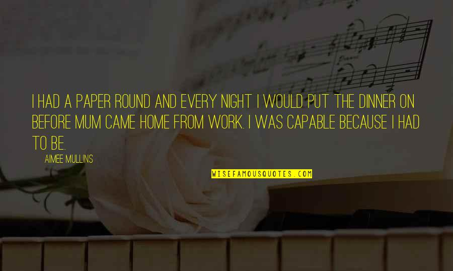 Home And Work Quotes By Aimee Mullins: I had a paper round and every night