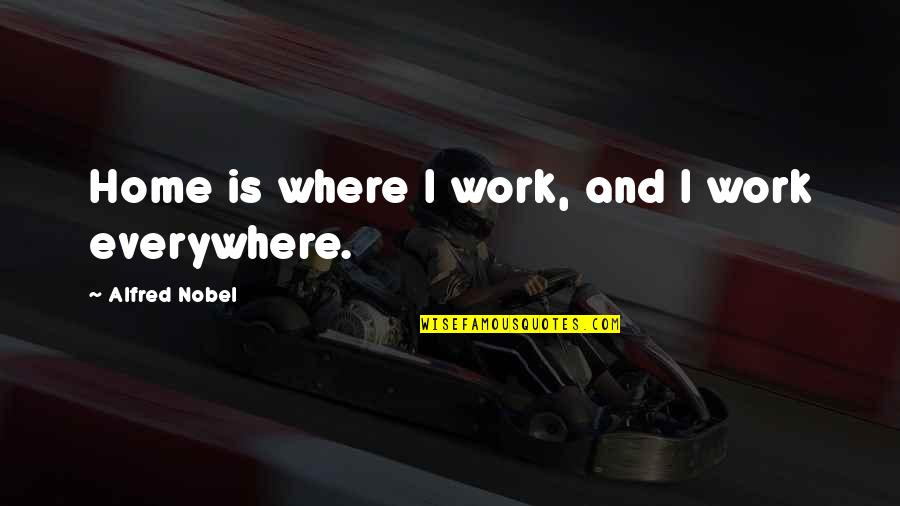Home And Work Quotes By Alfred Nobel: Home is where I work, and I work