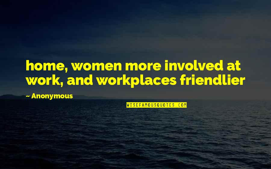Home And Work Quotes By Anonymous: home, women more involved at work, and workplaces