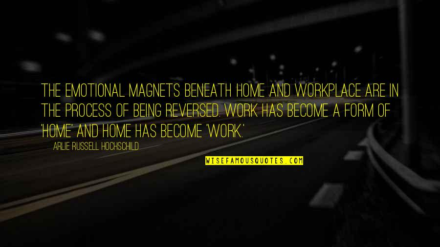 Home And Work Quotes By Arlie Russell Hochschild: The emotional magnets beneath home and workplace are