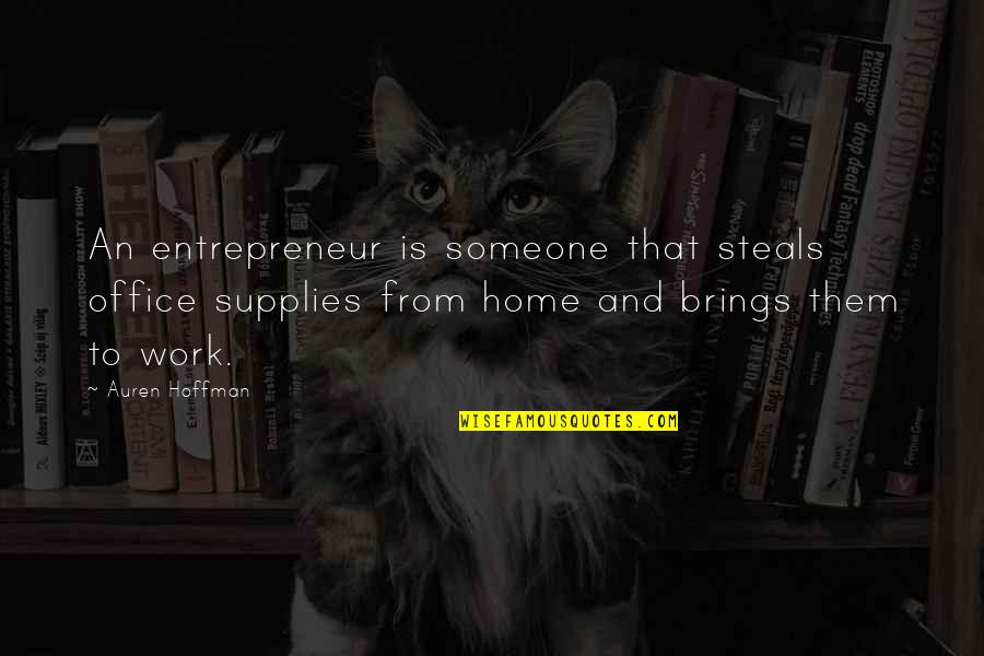 Home And Work Quotes By Auren Hoffman: An entrepreneur is someone that steals office supplies