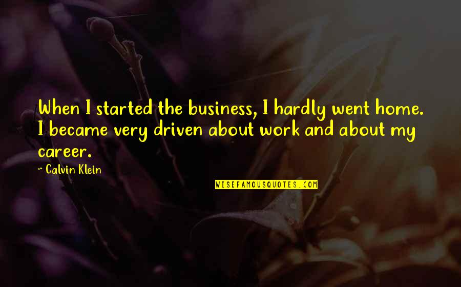 Home And Work Quotes By Calvin Klein: When I started the business, I hardly went