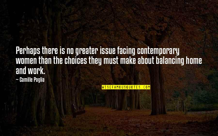 Home And Work Quotes By Camille Paglia: Perhaps there is no greater issue facing contemporary