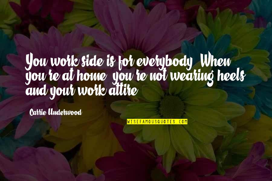 Home And Work Quotes By Carrie Underwood: You work side is for everybody. When you're