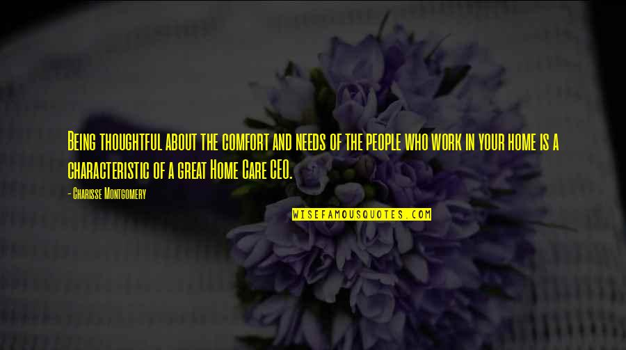 Home And Work Quotes By Charisse Montgomery: Being thoughtful about the comfort and needs of