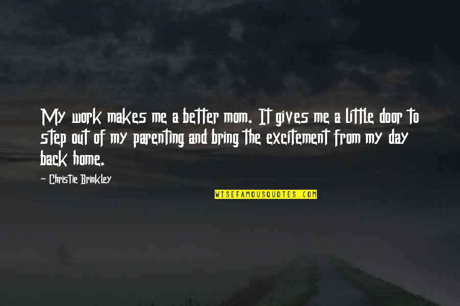 Home And Work Quotes By Christie Brinkley: My work makes me a better mom. It
