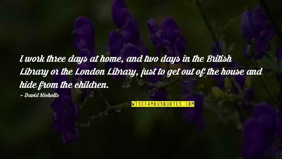 Home And Work Quotes By David Nicholls: I work three days at home, and two