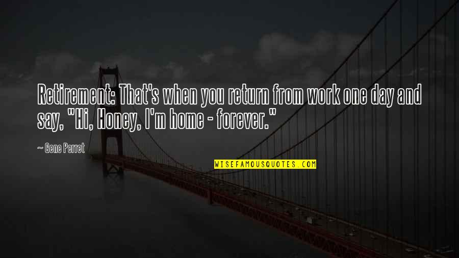 Home And Work Quotes By Gene Perret: Retirement: That's when you return from work one