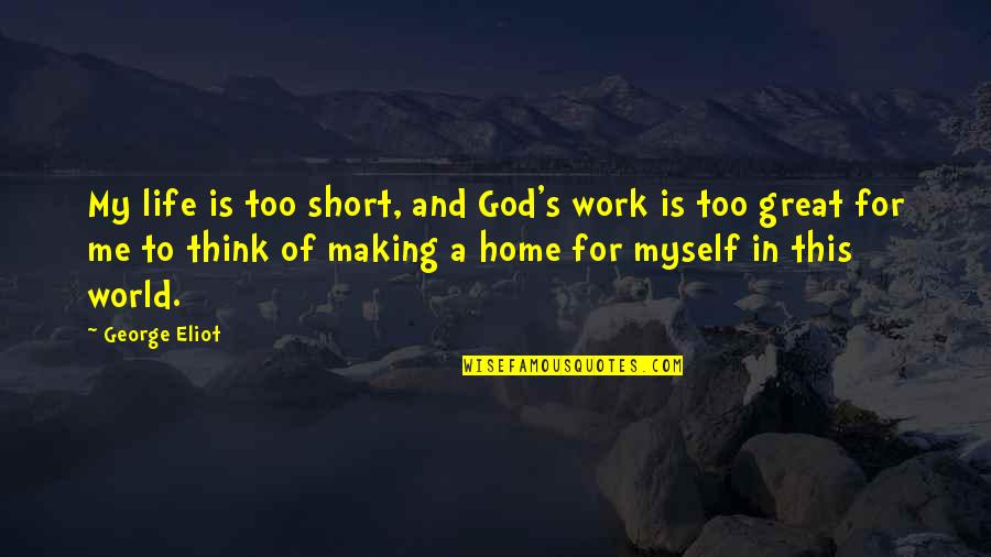 Home And Work Quotes By George Eliot: My life is too short, and God's work