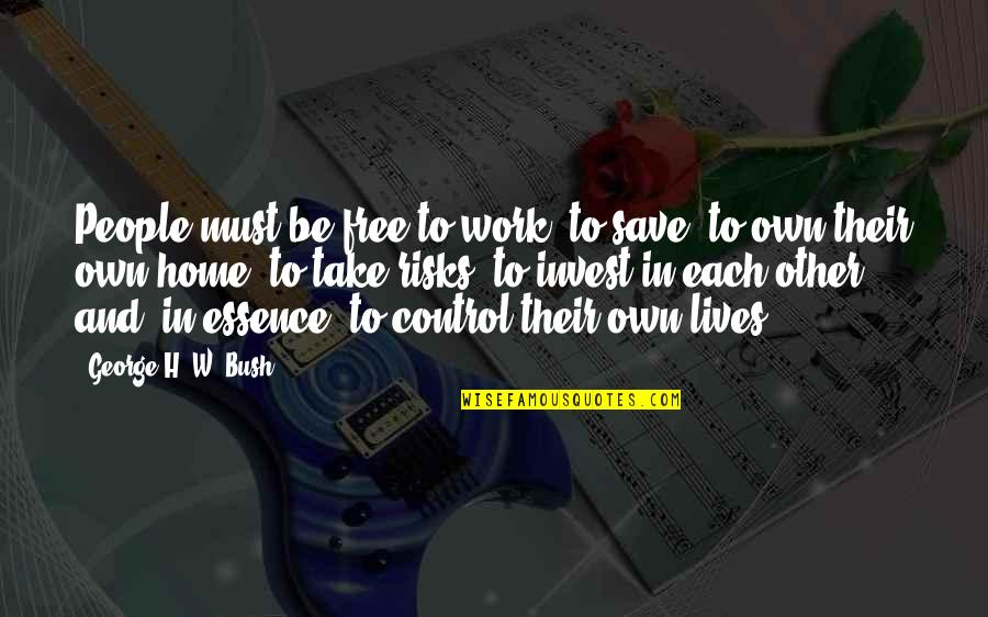 Home And Work Quotes By George H. W. Bush: People must be free to work, to save,