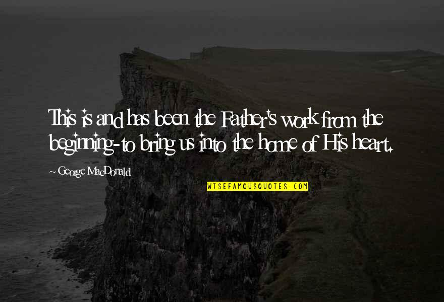 Home And Work Quotes By George MacDonald: This is and has been the Father's work