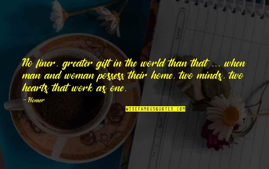 Home And Work Quotes By Homer: No finer, greater gift in the world than