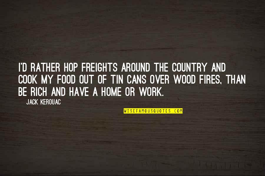 Home And Work Quotes By Jack Kerouac: I'd rather hop freights around the country and