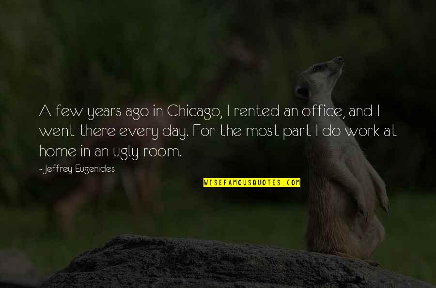 Home And Work Quotes By Jeffrey Eugenides: A few years ago in Chicago, I rented