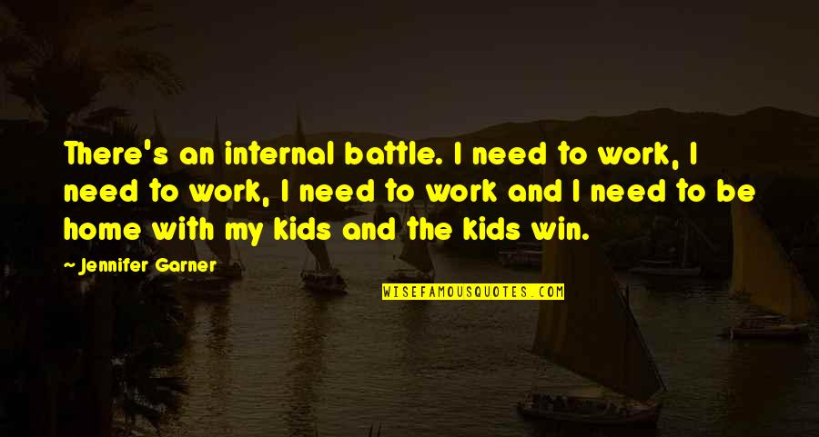Home And Work Quotes By Jennifer Garner: There's an internal battle. I need to work,