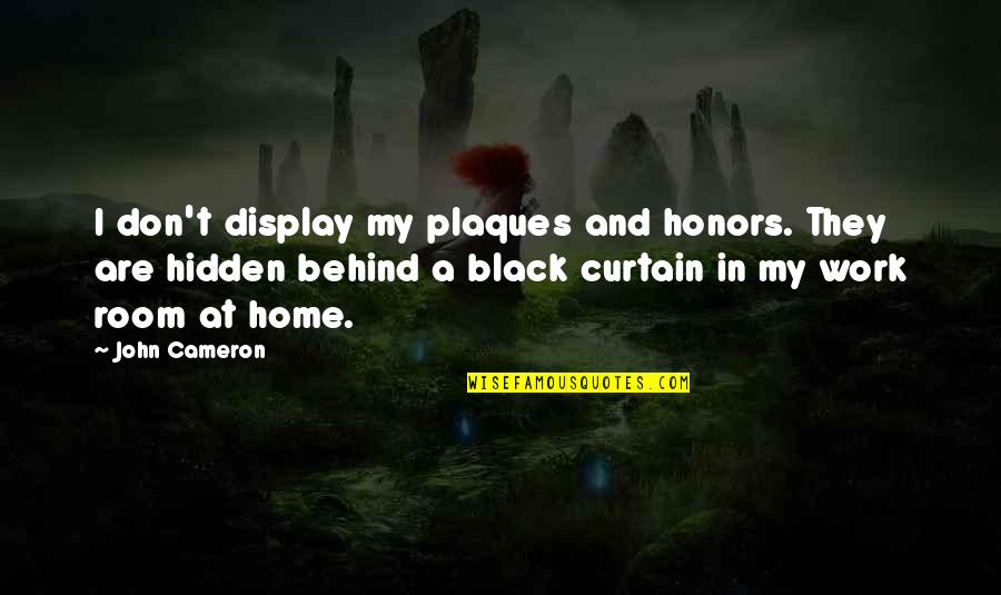 Home And Work Quotes By John Cameron: I don't display my plaques and honors. They
