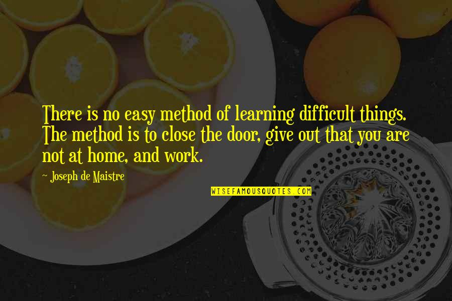 Home And Work Quotes By Joseph De Maistre: There is no easy method of learning difficult