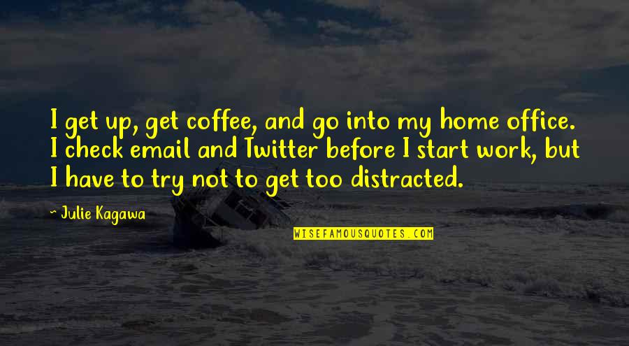 Home And Work Quotes By Julie Kagawa: I get up, get coffee, and go into