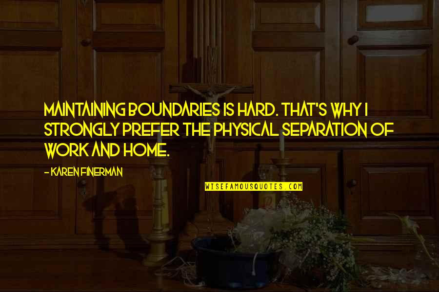 Home And Work Quotes By Karen Finerman: Maintaining boundaries is hard. That's why I strongly