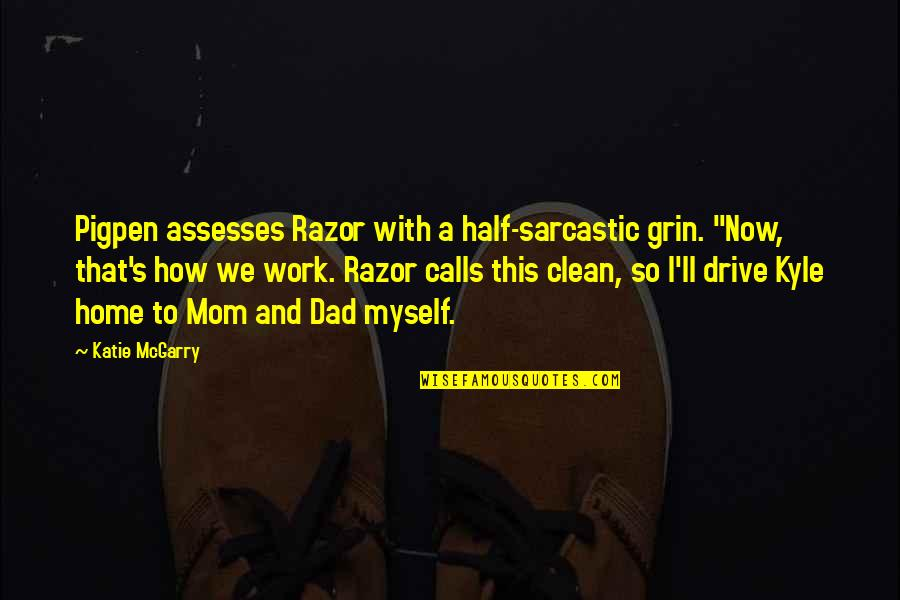 """Home And Work Quotes By Katie McGarry: Pigpen assesses Razor with a half-sarcastic grin. """"Now,"""