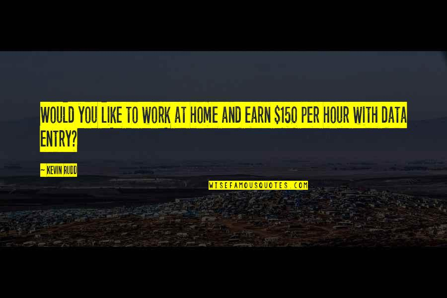 Home And Work Quotes By Kevin Rudd: Would you like to work at home and